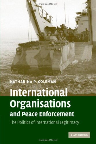 9780521870191: International Organisations and Peace Enforcement: The Politics of International Legitimacy