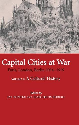 9780521870436: Capital Cities at War: Paris, London, Berlin 1914-1919, Volume 2: A Cultural History (Studies in the Social and Cultural History of Modern Warfare)