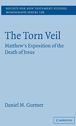 The Torn Veil (Society for New Testament Studies Monograph Series: 139): Daniel M. Gurtner