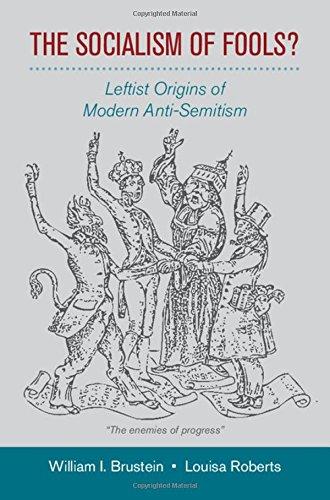 The Socialism of Fools?: Leftist Origins of Modern Anti-Semitism (Hardback): William I. Brustein, ...