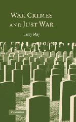War Crimes and Just War: Larry May