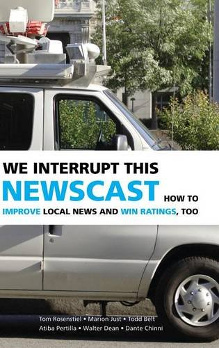 9780521871150: We Interrupt This Newscast: How to Improve Local News and Win Ratings, Too