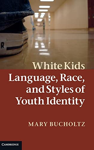 9780521871495: White Kids: Language, Race, and Styles of Youth Identity