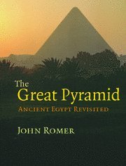 The Great Pyramid: Ancient Egypt Revisited (0521871662) by John Romer