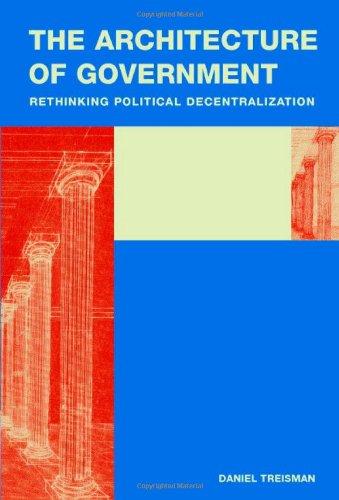 9780521872294: The Architecture of Government: Rethinking Political Decentralization (Cambridge Studies in Comparative Politics)