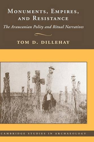 Monuments, Empires, and Resistance: The Araucanian Polity: Dillehay, Tom D.