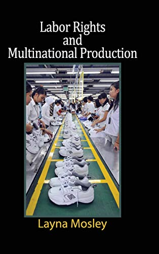 Labor Rights and Multinational Production (Cambridge Studies in Comparative Politics): Layna Mosley