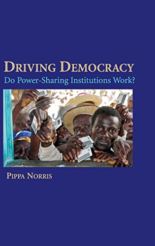Driving Democracy: Do Power Sharing Institutions Work? (Hardback): Pippa Norris