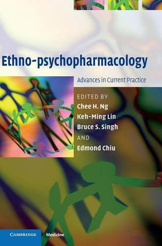 Ethno-psychopharmacology: Advances in Current Practice (Cambridge Medicine): Editor-Chee H. Ng;