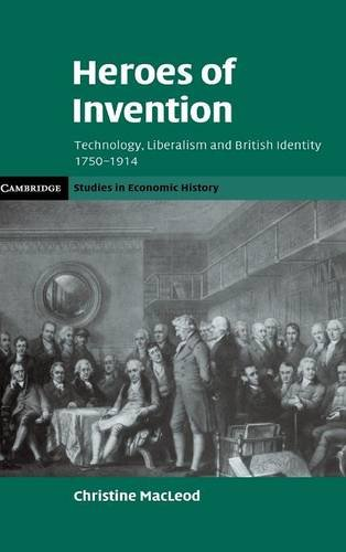 9780521873703: Heroes of Invention: Technology, Liberalism and British Identity, 1750-1914 (Cambridge Studies in Economic History - Second Series)