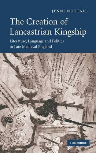 9780521874960: The Creation of Lancastrian Kingship: Literature, Language and Politics in Late Medieval England (Cambridge Studies in Medieval Literature)