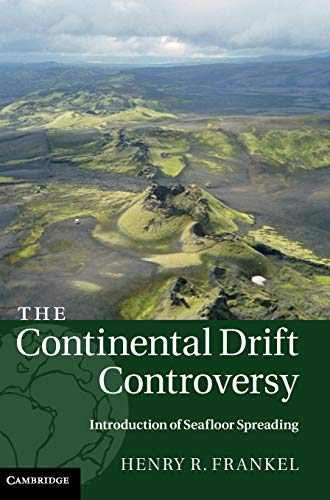 Continental Drift Controversy: Introduction of Seafloor Spre (Hardcover): Henry Frankel
