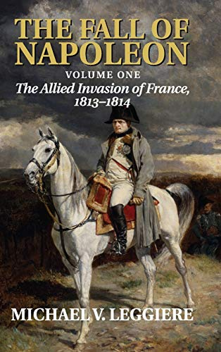 9780521875424: The Fall of Napoleon: Volume 1, The Allied Invasion of France, 1813-1814 (Cambridge Military Histories) (v. 1)
