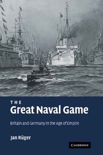 9780521875769: The Great Naval Game: Britain and Germany in the Age of Empire (Studies in the Social and Cultural History of Modern Warfare)