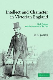 9780521876056: Intellect and Character in Victorian England: Mark Pattison and the Invention of the Don