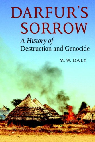Darfur's Sorrow: A History of Destruction and Genocide: M. W. Daly