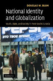 9780521876193: National Identity and Globalization: Youth, State, and Society in Post-Soviet Eurasia