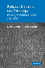 9780521876414: Religion, Dynasty, and Patronage in Early Christian Rome, 300-900