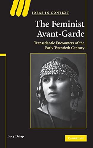 The Feminist Avant-Garde: Transatlantic Encounters of the: Delap, Lucy