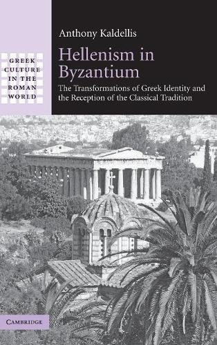 9780521876889: Hellenism in Byzantium: The Transformations of Greek Identity and the Reception of the Classical Tradition (Greek Culture in the Roman World)