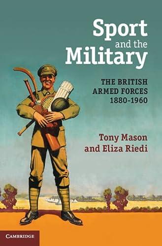 Sport and the Military: The British Armed Forces 1880-1960 (Hardback): Tony Mason, Eliza Riedi