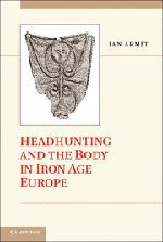 9780521877565: Headhunting and the Body in Iron Age Europe