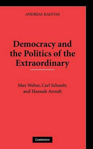 9780521877688: Democracy and the Politics of the Extraordinary: Max Weber, Carl Schmitt, and Hannah Arendt