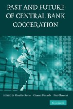 9780521877794: The Past and Future of Central Bank Cooperation