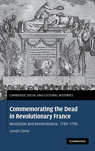 Commemorating The Dead In Revolutionary France: Revolution And Remembrance, 1789-1799