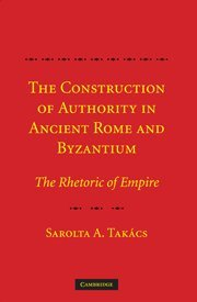 9780521878654: The Construction of Authority in Ancient Rome and Byzantium: The Rhetoric of Empire