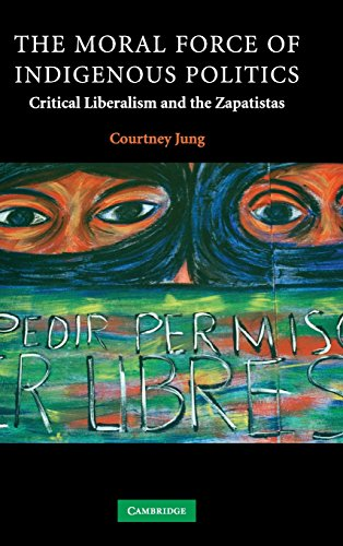 9780521878760: The Moral Force of Indigenous Politics: Critical Liberalism and the Zapatistas (Contemporary Political Theory)