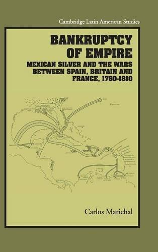Bankruptcy of Empire Mexican Silver and the Wars Between Spain, Britain and France, 1760-1810 ...