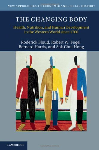 9780521879750: The Changing Body: Health, Nutrition, and Human Development in the Western World since 1700 (New Approaches to Economic and Social History)