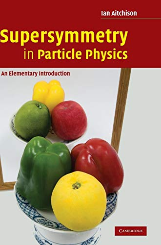 Supersymmetry in Particle Physics: An Elementary Introduction: Ian Aitchison
