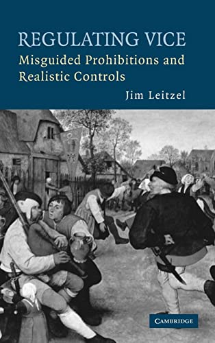 9780521880466: Regulating Vice: Misguided Prohibitions and Realistic Controls