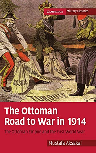 9780521880602: The Ottoman Road to War in 1914: The Ottoman Empire and the First World War [Cambridge Military Histories Ser.]