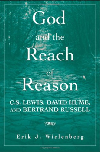 God and the Reach of Reason: C.S. Lewis, David Hume, and Bertrand Russell (Hardback): Erik J. ...