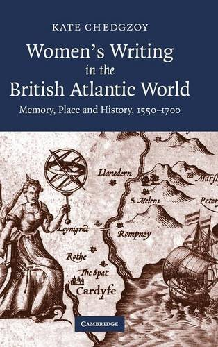 9780521880985: Women's Writing in the British Atlantic World: Memory, Place and History, 1550-1700