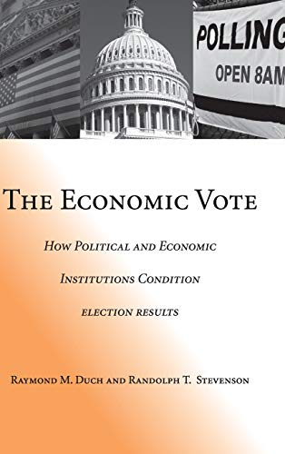 The Economic Vote: How Political And Economic Institutions Condition Election Results (Political ...