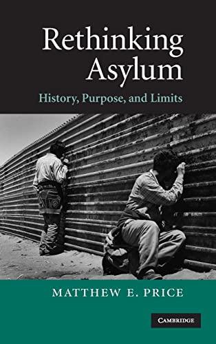 9780521881166: Rethinking Asylum: History, Purpose, and Limits
