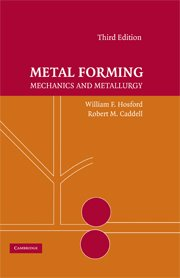 Metal Forming: Mechanics and Metallurgy: Hosford, William F.;