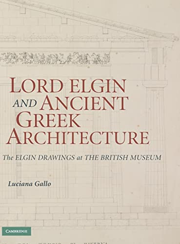 9780521881630: Lord Elgin and Ancient Greek Architecture: The Elgin Drawings at the British Museum