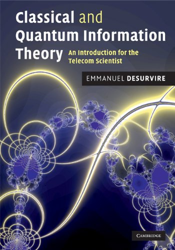 Classical and Quantum Information Theory. An Introduction for the Telecom Scientist.: Desurvire, ...