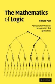 9780521882194: The Mathematics of Logic Hardback: A Guide to Completeness Theorems and Their Applications