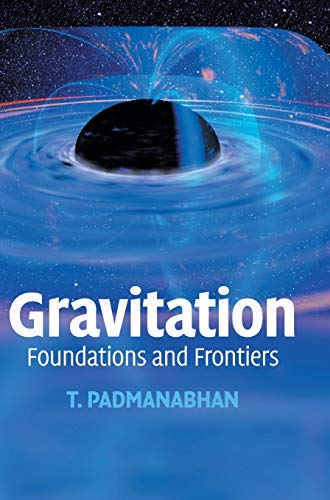 Gravitation: Foundations and Frontiers: T. Padmanabhan