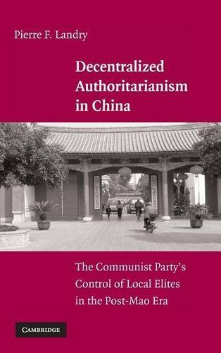Decentralized Authoritarianism in China: The Communist Party's Control of Local Elites in the ...