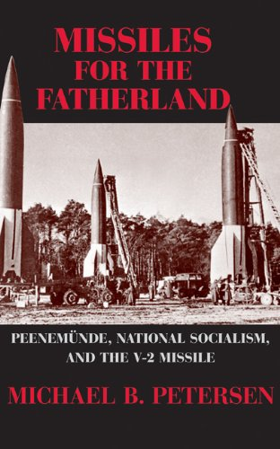 Missiles for the Fatherland : Peenem?nde, National Socialism, and the V-2 Missile