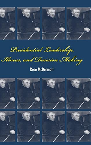 9780521882729: Presidential Leadership, Illness, and Decision Making