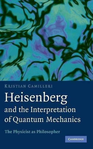 9780521884846: Heisenberg and the Interpretation of Quantum Mechanics: The Physicist as Philosopher