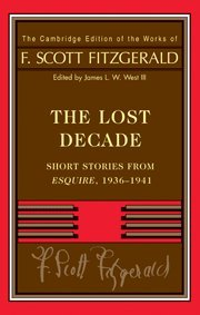 The Lost Decade: Short Stories from Esquire, 1936-1941: Fitzgerald, F. Scott & James L. W. West III...